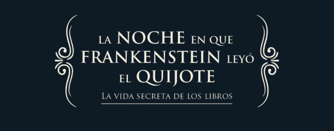1 libro, 5 palabras: La noche que Frankenstein leyó el Quijote